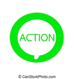Action green wording on Circular white speech bubble