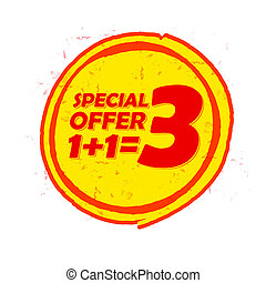 special offer 1 plus 1 is 3 in circle drawn label - special...