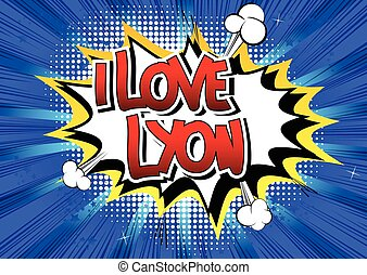 I Love Lyon - Comic book style word on comic book abstract...