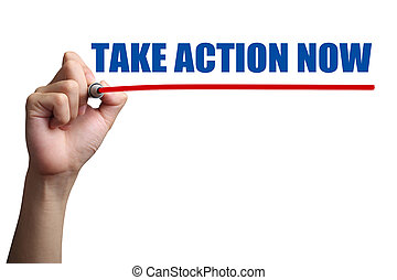 Take Action Now - Hand is drawing a red line under the text...