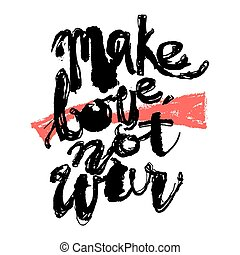 Make love not war concept hand lettering motivation poster...