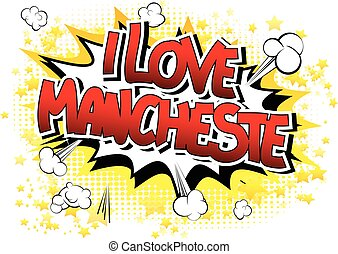 I Love Manchester - Comic book style word on comic book...