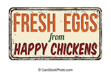 Fresh eggs from happy chickens rusty metal sign - Fresh eggs...