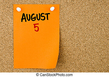 5 AUGUST written on orange paper note pinned on cork board...