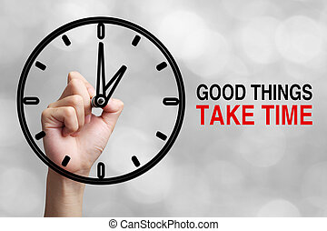 Good Things Take Time Concept - Hand is drawing a clock with...