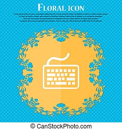 Keyboard icon. Floral flat design on a blue abstract background with place for your text. Vector