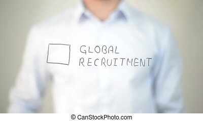 quot;Global Recruitment, Man writing on transparent...