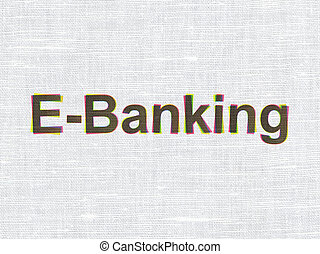 Banking concept: E-Banking on fabric texture background -...