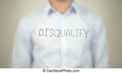 quot;No to Disqualify , man writing on transparent...