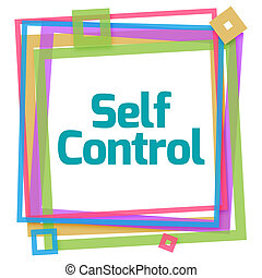 Self Control Text Colorful Frame - Self control text over...