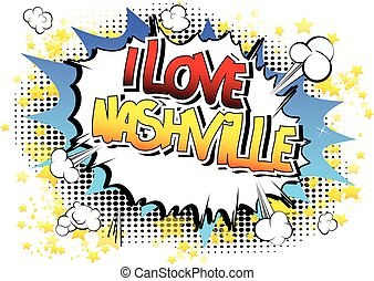 I Love Nashville - Comic book style word on comic book...
