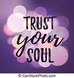 Positive inspirational quote ? trust your soul. Typographic...