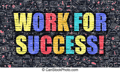 Multicolor Work for Success on Dark Brickwall. Doodle Style....