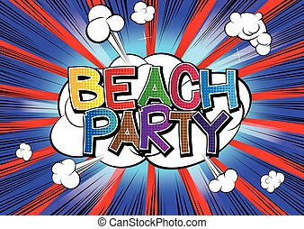 Beach Party - Comic book style word on comic book abstract...