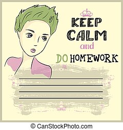 Keep calm and do your homework design , teenager face and...
