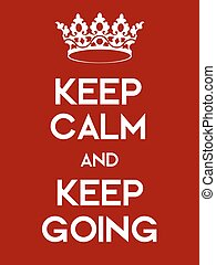 Keep Calm and Keep Going poster Classic red poster with...