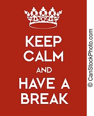 Keep Calm and Have a Break poster. Classic red poster with...