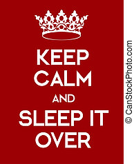 Keep Calm and Sleep It Over poster Classic red poster with...