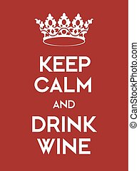Keep Calm and Drink Wine poster Classic red poster with...