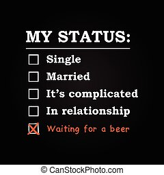 """My status """"waiting for a beer"""""""