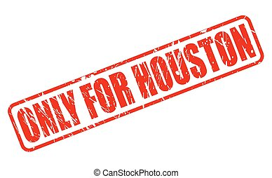ONLY FOR HOUSTON red stamp text on white