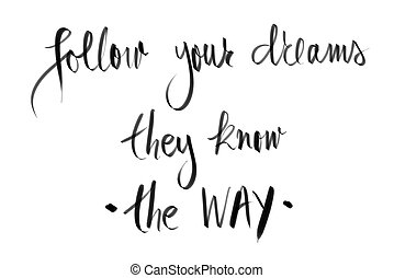 Follow Your Dreams, They Know The Way motivational quote....
