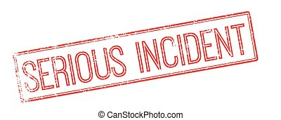 Serious incident red rubber stamp on white. Print, impress,...