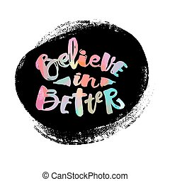 Believe in better hand lettering ink drawn motivation poster...