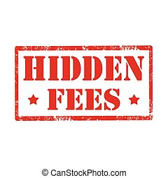 Hidden Fees-stamp - Grunge rubber stamp with text Hidden...