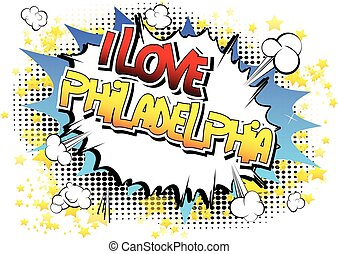 I Love Philadelphia - Comic book style word on comic book...