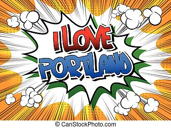 I Love Portland - Comic book style word on comic book...