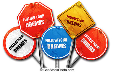 follow your dreams, 3D rendering, rough street sign collection