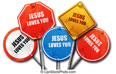 jesus loves you, 3D rendering, rough street sign collection