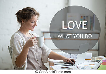 "Work with enjoyment. Motivational phrase ""Love what you do""..."
