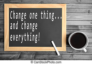 Change one thing and change everything text on chalkboard
