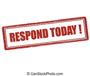 Respond today - Rubber stamp with text respond today inside,...