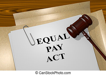 Equal Pay Act legal concept - 3D illustration of EQUAL PAY...