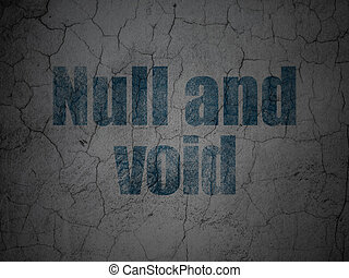 Law concept: Null And Void on grunge wall background - Law...
