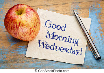 Good Morning Wednesday - handwriting on a napkin with a...