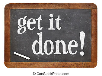 Get it done blackboard sign - Get it done - white chalk text...