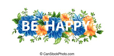 illustration of flowers with lettering be happy - Stock...