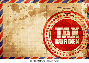 tax burden, red grunge stamp on an airmail background