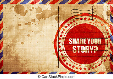 share your story, red grunge stamp on an airmail background...