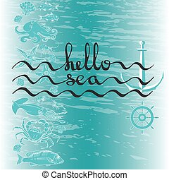 Hello Sea. Greeting card poster with calligraphy black text....