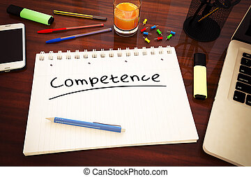 Competence - handwritten text in a notebook on a desk - 3d...