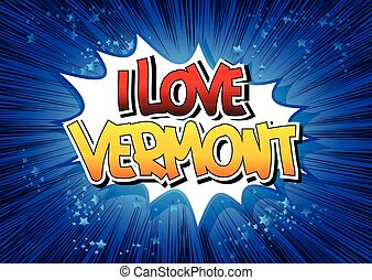 I Love Vermont - Comic book style word on comic book...