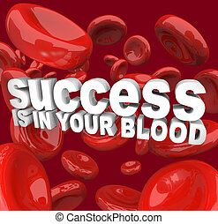 Success is in Your Blood - The words Success is in Your...