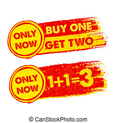 only now, buy one get two, 1 plus 1 is 3, drawn labels -...
