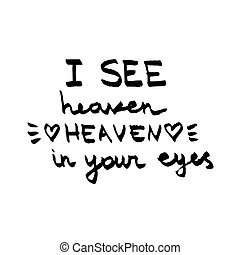I see heaven in your eyes lettering. Love quote black and white vector