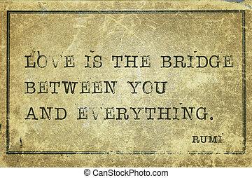 love is bridge Rumi - Love is the bridge between you and...